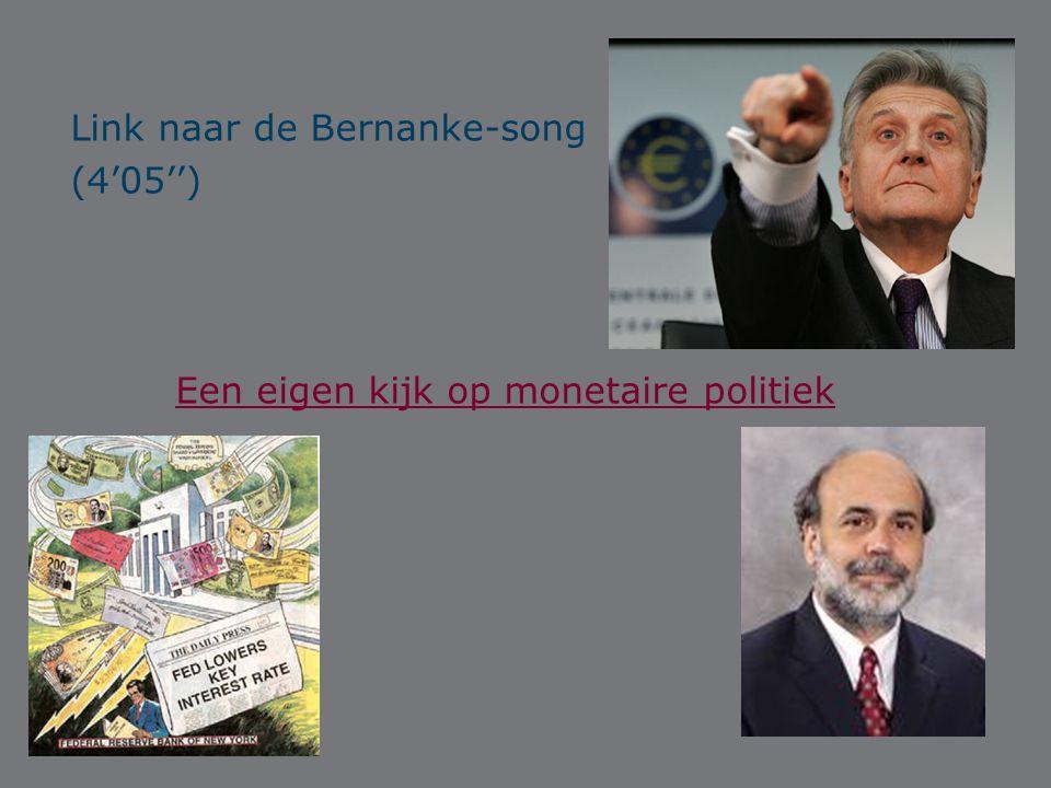 Link naar de Bernanke-song (4'05'') Een eigen kijk op monetaire politiek
