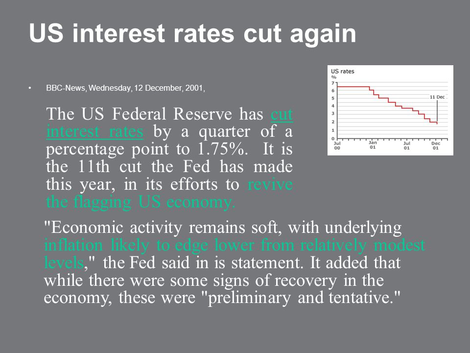 US interest rates cut again BBC-News, Wednesday, 12 December, 2001, The US Federal Reserve has cut interest rates by a quarter of a percentage point t
