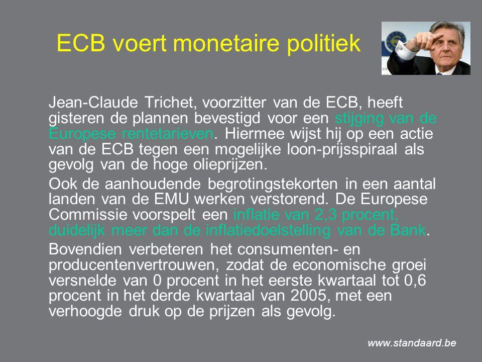 ECB voert monetaire politiek Jean-Claude Trichet, voorzitter van de ECB, heeft gisteren de plannen bevestigd voor een stijging van de Europese rentetarieven.