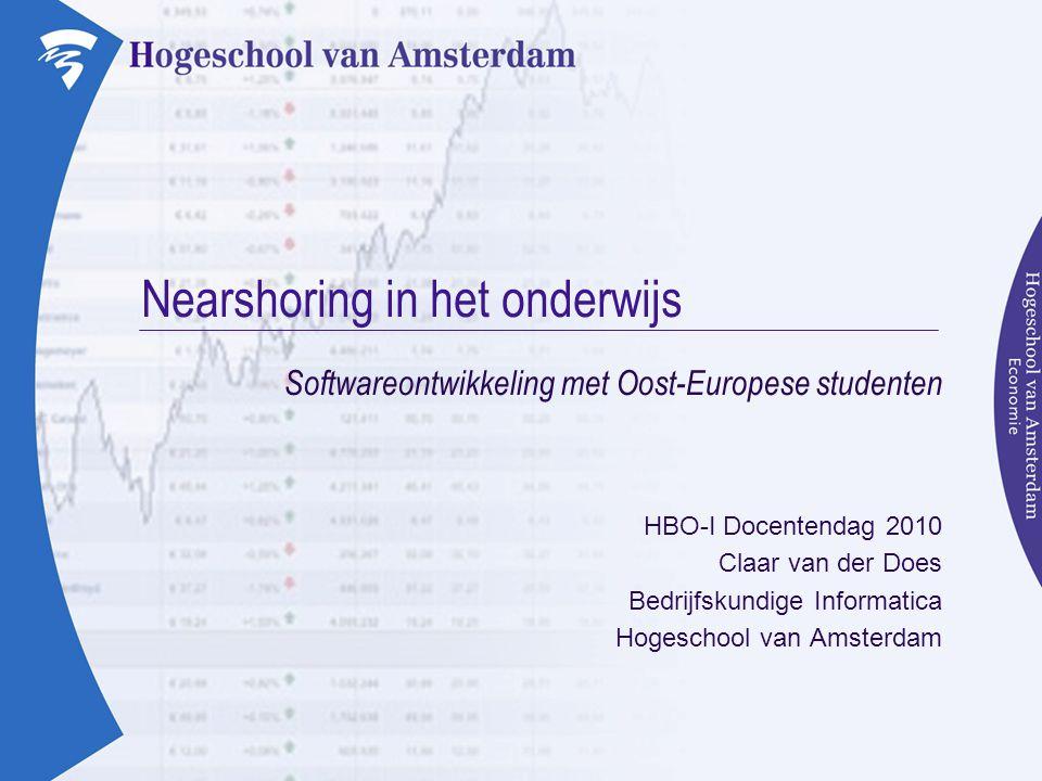 Nearshoring in het onderwijs Softwareontwikkeling met Oost-Europese studenten HBO-I Docentendag 2010 Claar van der Does Bedrijfskundige Informatica Hogeschool van Amsterdam