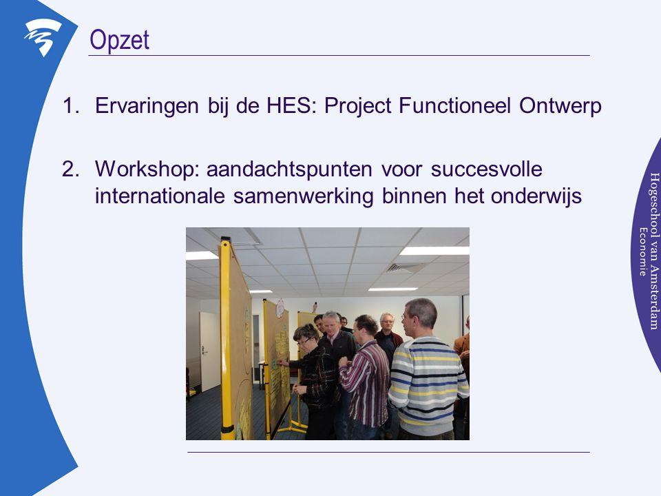 Opzet 1.Ervaringen bij de HES: Project Functioneel Ontwerp 2.Workshop: aandachtspunten voor succesvolle internationale samenwerking binnen het onderwijs