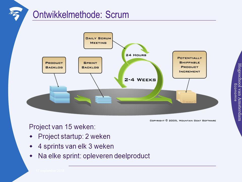 Ontwikkelmethode: Scrum 17 september 2014 Project van 15 weken:  Project startup: 2 weken  4 sprints van elk 3 weken  Na elke sprint: opleveren deelproduct