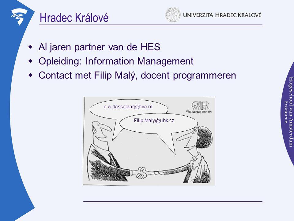 Hradec Králové  Al jaren partner van de HES  Opleiding: Information Management  Contact met Filip Malý, docent programmeren e.w.dasselaar@hva.nl Filip.Maly@uhk.cz