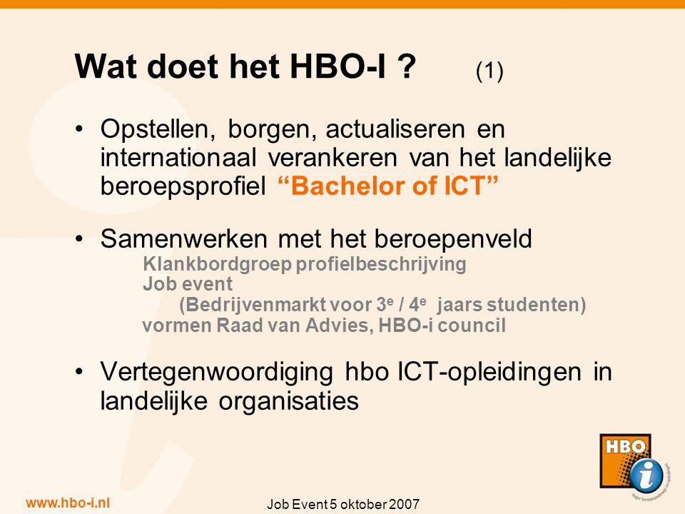 www.hbo-i.nl Job Event 5 oktober 2007 Wat doet het HBO-I ? (1) Opstellen, borgen, actualiseren en internationaal verankeren van het landelijke beroeps
