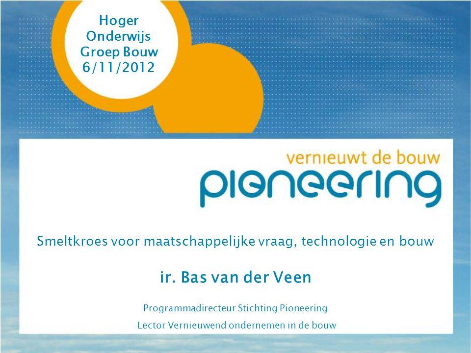 Hoger Onderwijs Groep Bouw 6/11/2012 Smeltkroes voor maatschappelijke vraag, technologie en bouw ir.