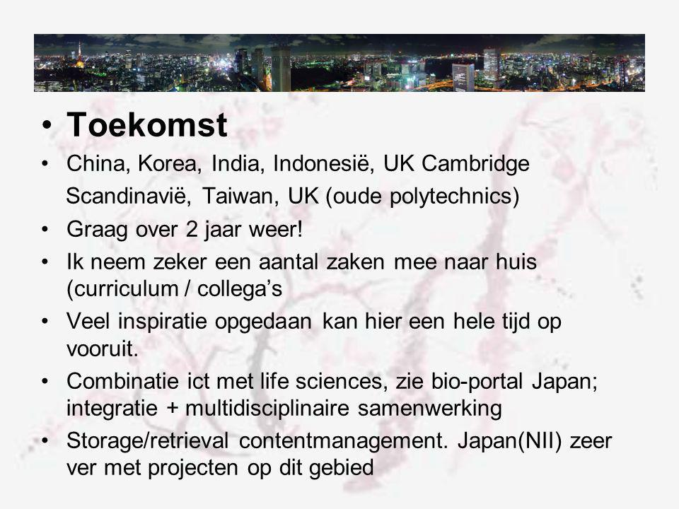 Toekomst China, Korea, India, Indonesië, UK Cambridge Scandinavië, Taiwan, UK (oude polytechnics) Graag over 2 jaar weer.