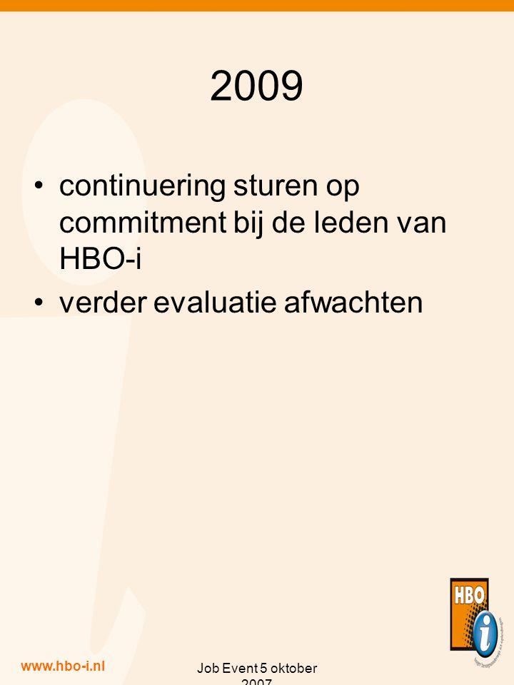 www.hbo-i.nl Job Event 5 oktober 2007 2009 continuering sturen op commitment bij de leden van HBO-i verder evaluatie afwachten