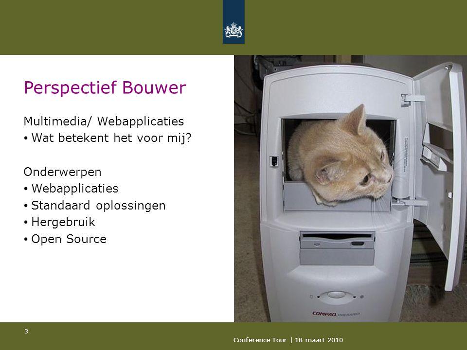 Conference Tour | 18 maart 2010 3 Perspectief Bouwer Multimedia/ Webapplicaties Wat betekent het voor mij.