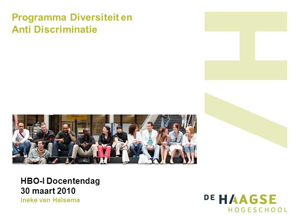 Programma Diversiteit en Anti Discriminatie HBO-I Docentendag 30 maart 2010 Ineke van Halsema