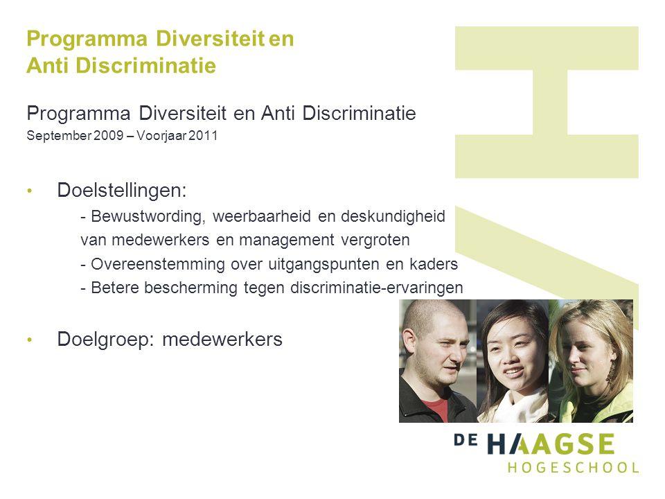 Programma Diversiteit en Anti Discriminatie September 2009 – Voorjaar 2011 Doelstellingen: - Bewustwording, weerbaarheid en deskundigheid van medewerkers en management vergroten - Overeenstemming over uitgangspunten en kaders - Betere bescherming tegen discriminatie-ervaringen Doelgroep: medewerkers