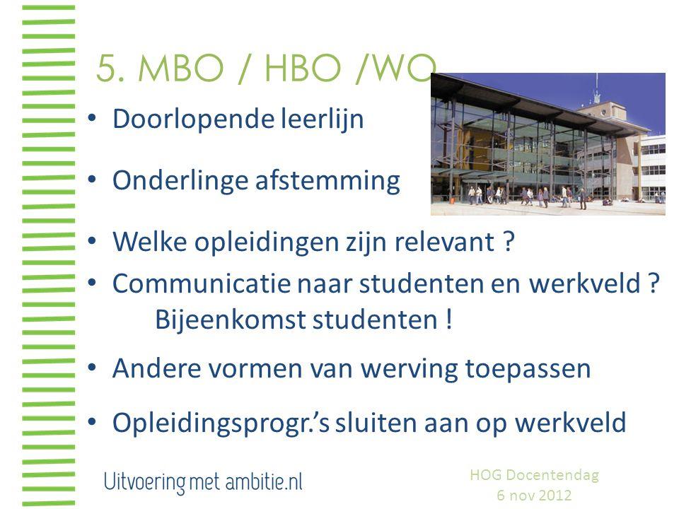5. MBO / HBO /WO Doorlopende leerlijn Onderlinge afstemming Welke opleidingen zijn relevant ? Communicatie naar studenten en werkveld ? Bijeenkomst st
