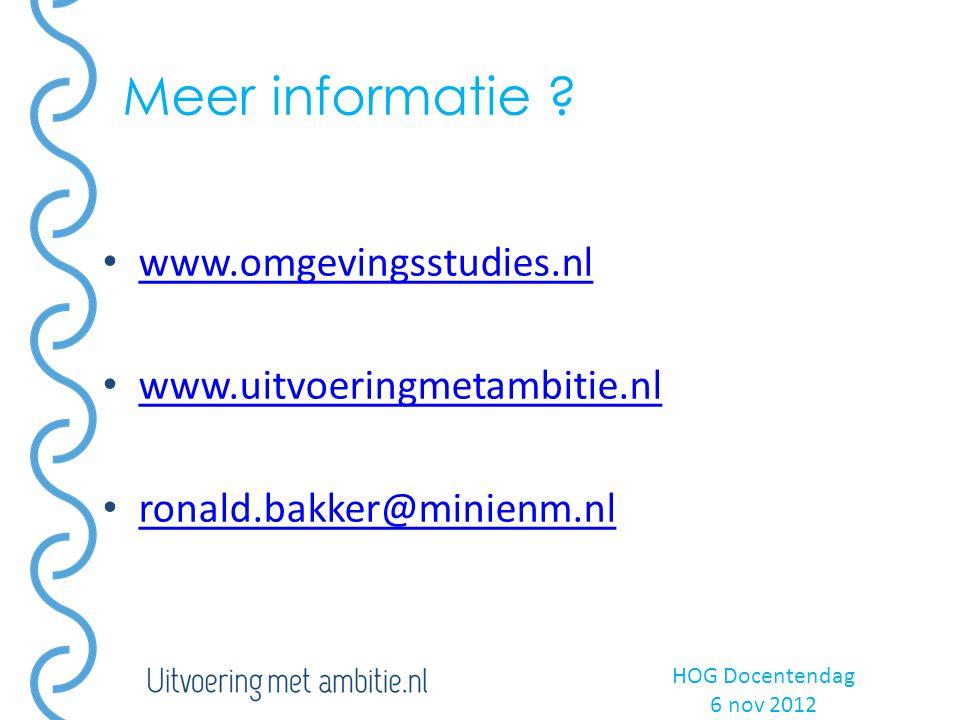 Meer informatie ? HOG Docentendag 6 nov 2012 www.omgevingsstudies.nl www.uitvoeringmetambitie.nl ronald.bakker@minienm.nl