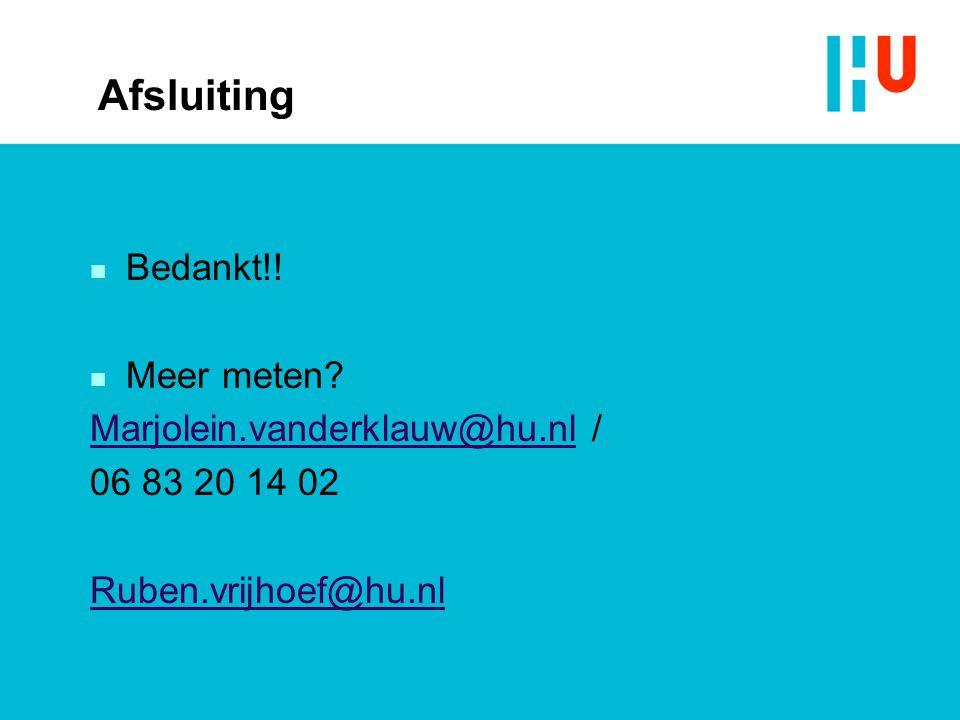Afsluiting n Bedankt!! n Meer meten? Marjolein.vanderklauw@hu.nlMarjolein.vanderklauw@hu.nl / 06 83 20 14 02 Ruben.vrijhoef@hu.nl