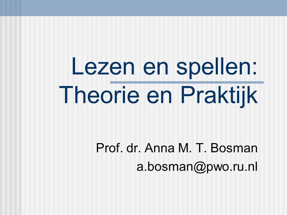 Lezen en spellen: Theorie en Praktijk Prof. dr. Anna M. T. Bosman a.bosman@pwo.ru.nl