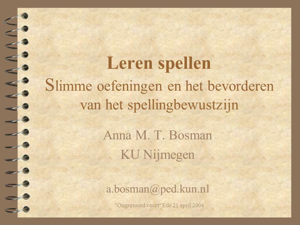 Ongestoord voort Ede 21 april 2004 Leren spellen S limme oefeningen en het bevorderen van het spellingbewustzijn Anna M.