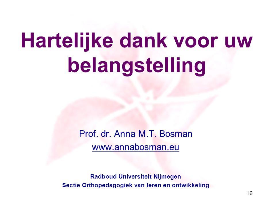 Hartelijke dank voor uw belangstelling Prof. dr. Anna M.T. Bosman www.annabosman.eu Radboud Universiteit Nijmegen Sectie Orthopedagogiek van leren en