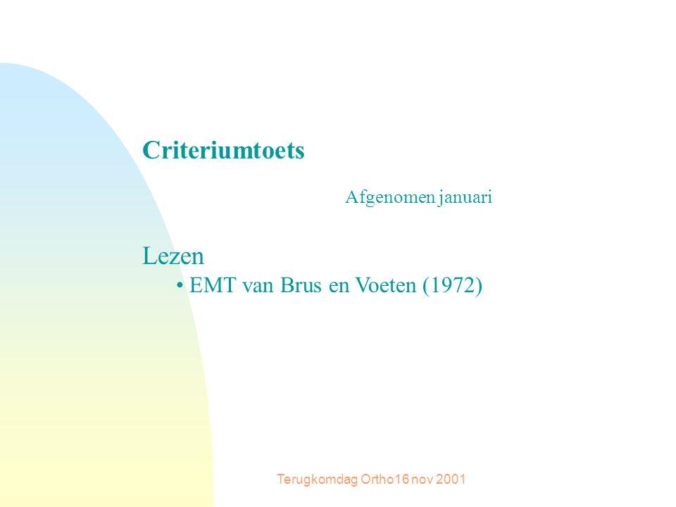 Terugkomdag Ortho16 nov 2001 Criteriumtoets Afgenomen januari Lezen EMT van Brus en Voeten (1972)