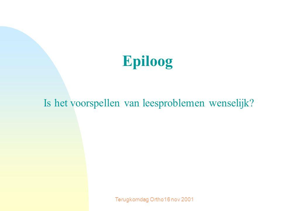 Terugkomdag Ortho16 nov 2001 Epiloog Is het voorspellen van leesproblemen wenselijk?