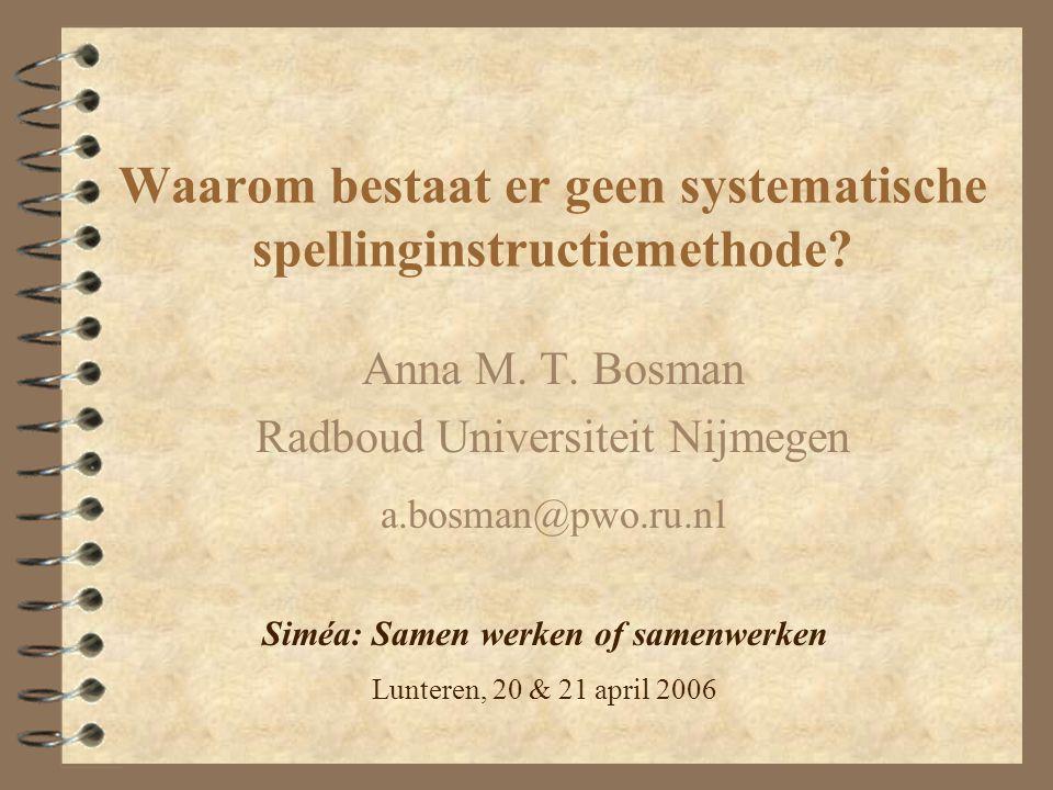 Waarom bestaat er geen systematische spellinginstructiemethode? Anna M. T. Bosman Radboud Universiteit Nijmegen a.bosman@pwo.ru.nl Siméa: Samen werken