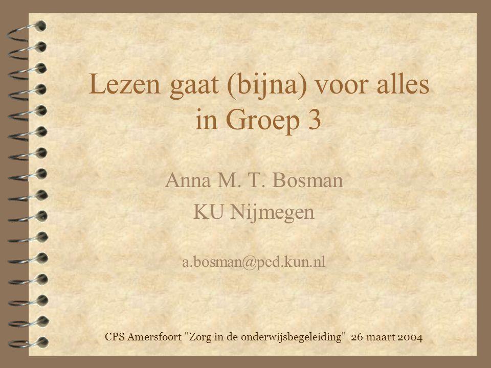 Lezen gaat (bijna) voor alles in Groep 3 Anna M. T. Bosman KU Nijmegen a.bosman@ped.kun.nl CPS Amersfoort