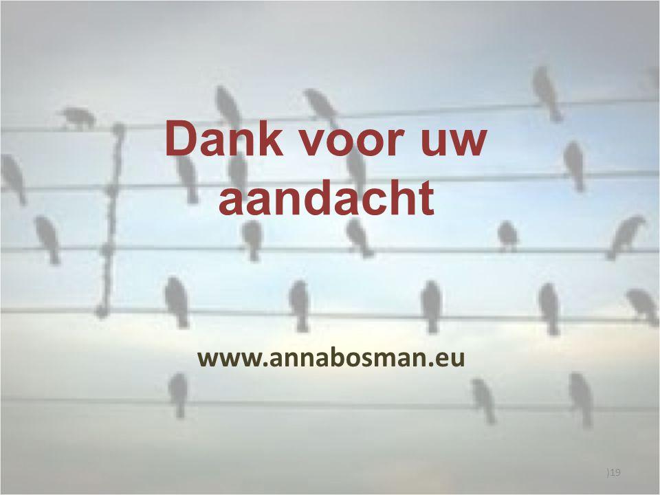 Dank voor uw aandacht )19 www.annabosman.eu