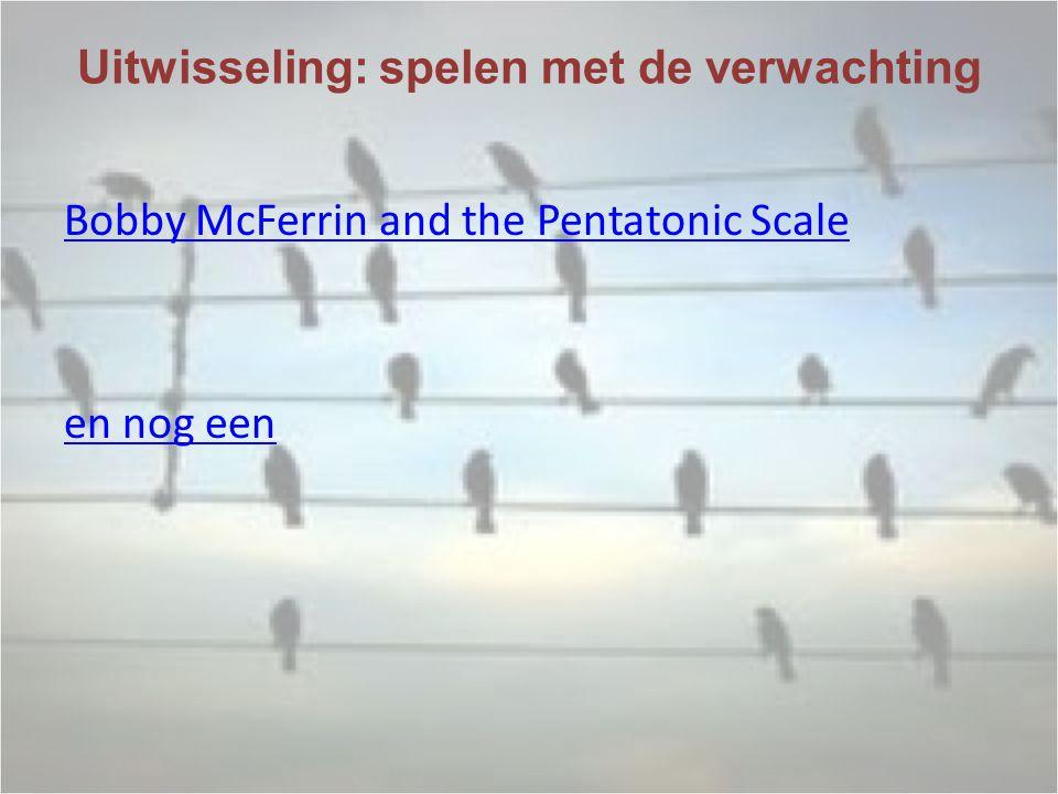 Uitwisseling: spelen met de verwachting Bobby McFerrin and the Pentatonic Scale en nog een