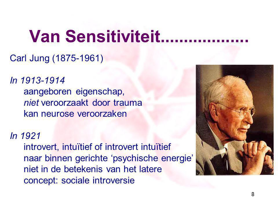 Van Sensitiviteit................... 8 Carl Jung (1875-1961) In 1913-1914 aangeboren eigenschap, niet veroorzaakt door trauma kan neurose veroorzaken