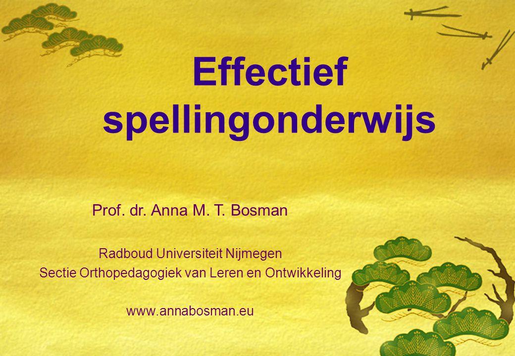 Effectief spellingonderwijs Prof. dr. Anna M. T. Bosman Radboud Universiteit Nijmegen Sectie Orthopedagogiek van Leren en Ontwikkeling www.annabosman.