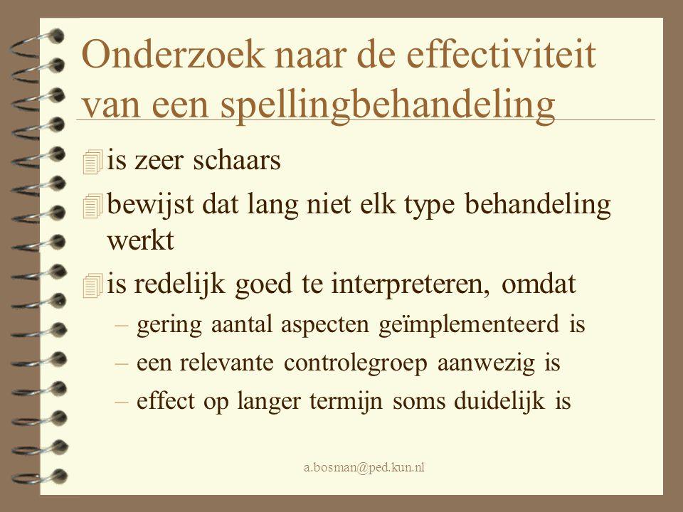 a.bosman@ped.kun.nl Onderzoek naar de effectiviteit van een spellingbehandeling 4 is zeer schaars 4 bewijst dat lang niet elk type behandeling werkt 4
