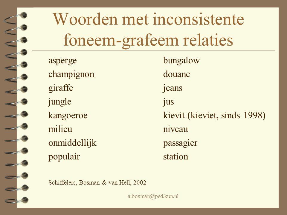 a.bosman@ped.kun.nl Woorden met inconsistente foneem-grafeem relaties asperge bungalow champignon douane giraffejeans junglejus kangoeroekievit (kievi