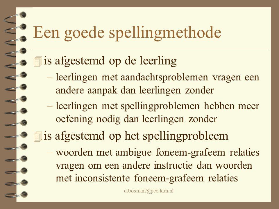 a.bosman@ped.kun.nl Een goede spellingmethode 4 is afgestemd op de leerling –leerlingen met aandachtsproblemen vragen een andere aanpak dan leerlingen