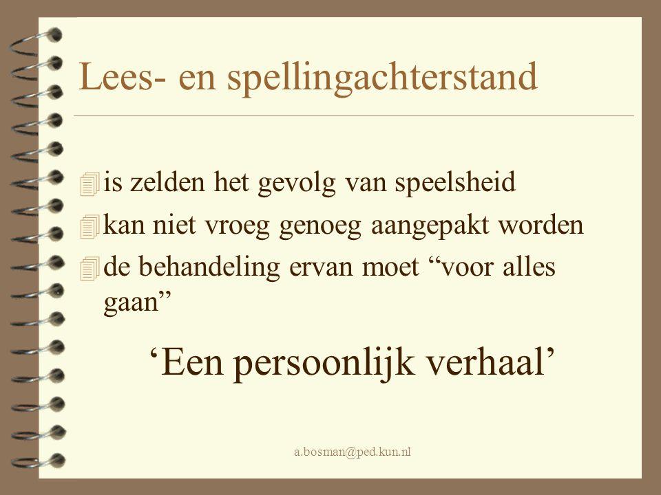 a.bosman@ped.kun.nl Lees- en spellingachterstand 4 is zelden het gevolg van speelsheid 4 kan niet vroeg genoeg aangepakt worden 4 de behandeling ervan