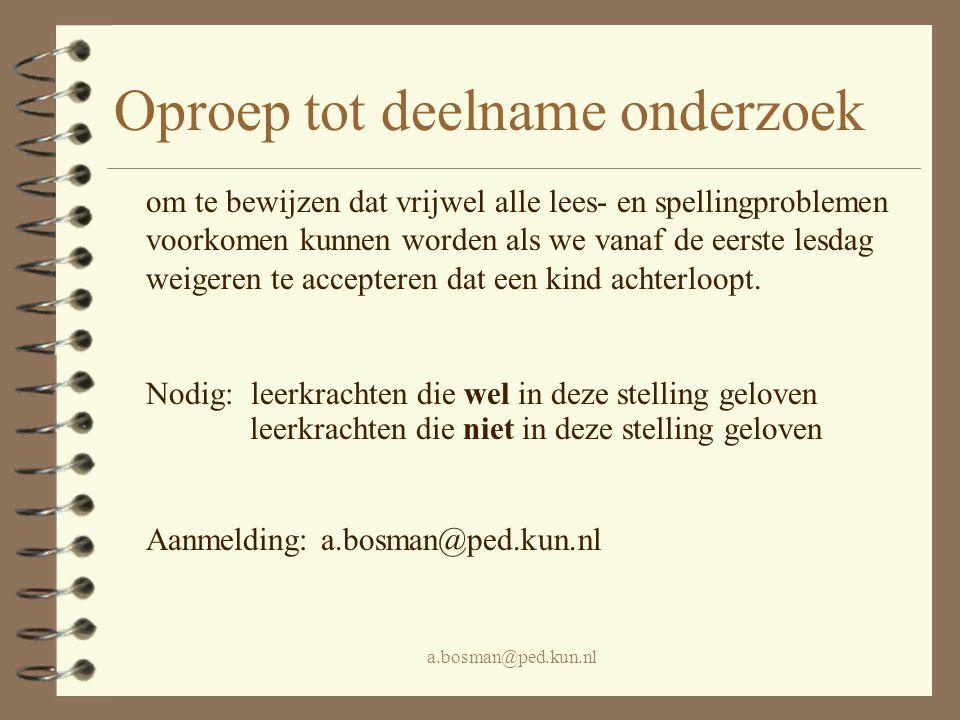 a.bosman@ped.kun.nl Oproep tot deelname onderzoek om te bewijzen dat vrijwel alle lees- en spellingproblemen voorkomen kunnen worden als we vanaf de e