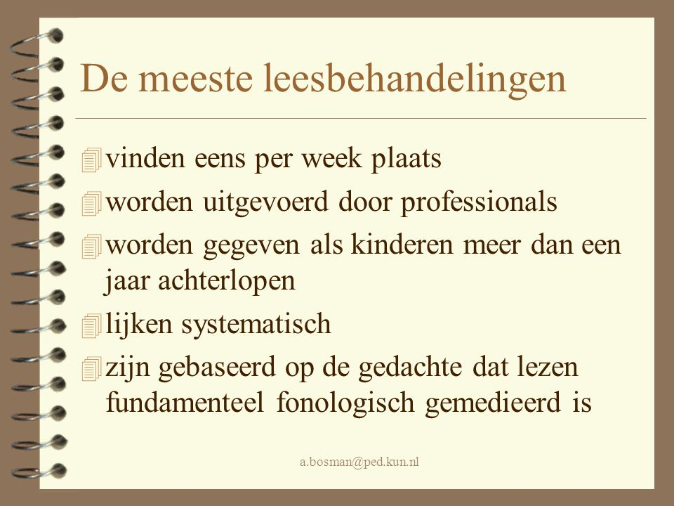a.bosman@ped.kun.nl 4 hebben meer effect op het lezen van tekst dan het lezen van losse woorden 4 slagen er niet in om de achterstand van een leerling volledig weg te werken 4 zijn effectiever bij leerlingen met een kleinere achterstand 4 zijn effectiever bij kinderen zonder bijkomende problemen