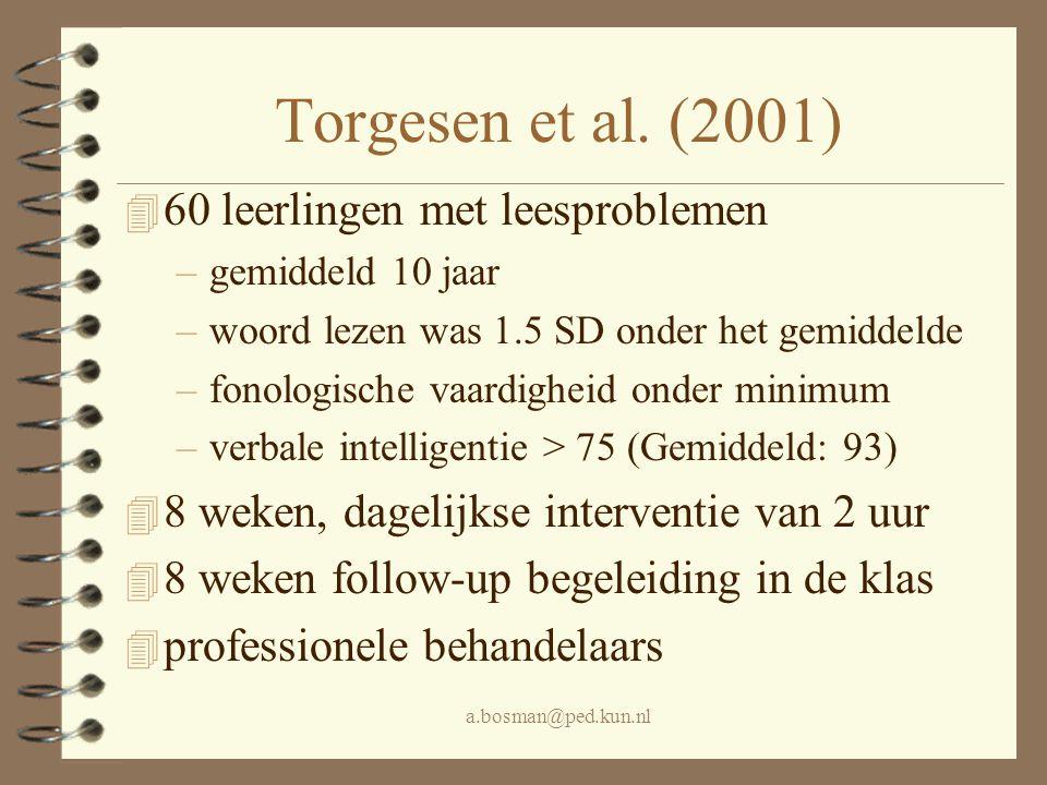 a.bosman@ped.kun.nl Torgesen et al. (2001) 4 60 leerlingen met leesproblemen –gemiddeld 10 jaar –woord lezen was 1.5 SD onder het gemiddelde –fonologi