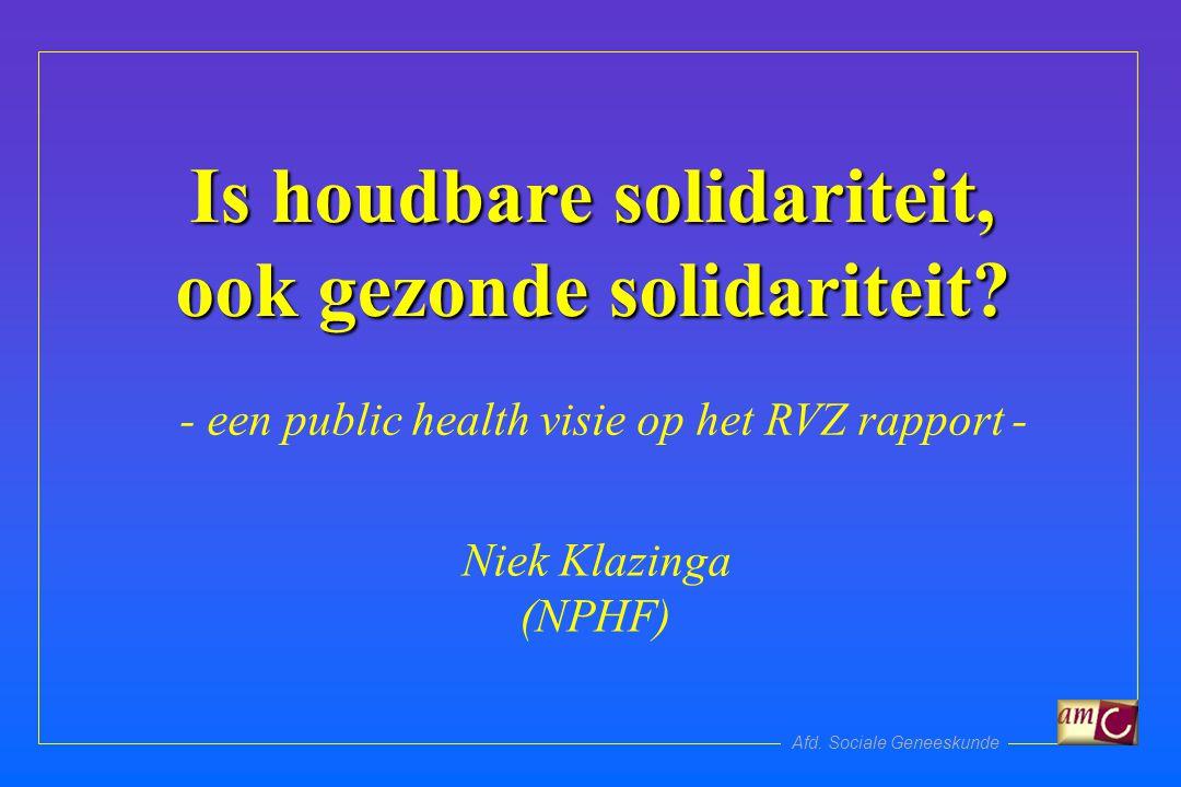 Afd. Sociale Geneeskunde Is houdbare solidariteit, ook gezonde solidariteit.