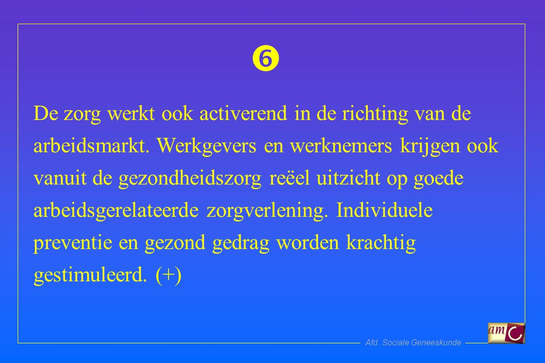 Afd. Sociale Geneeskunde De zorg werkt ook activerend in de richting van de arbeidsmarkt.