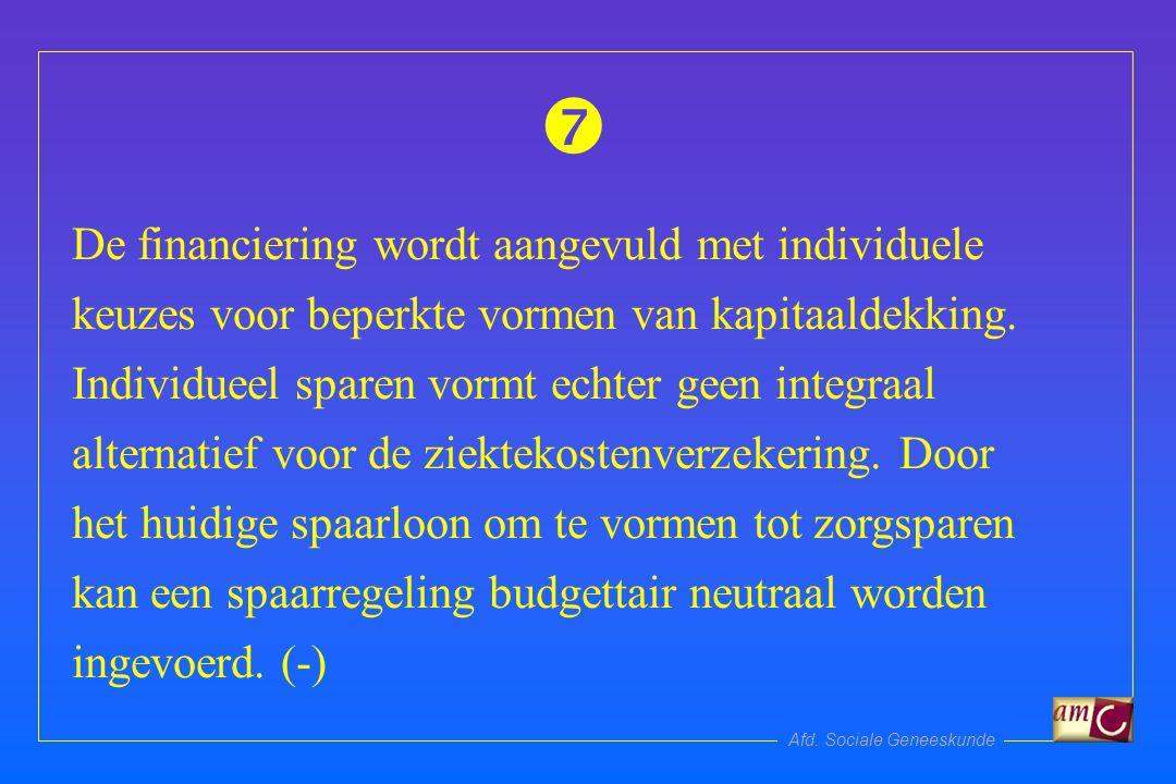 Afd. Sociale Geneeskunde De financiering wordt aangevuld met individuele keuzes voor beperkte vormen van kapitaaldekking. Individueel sparen vormt ech