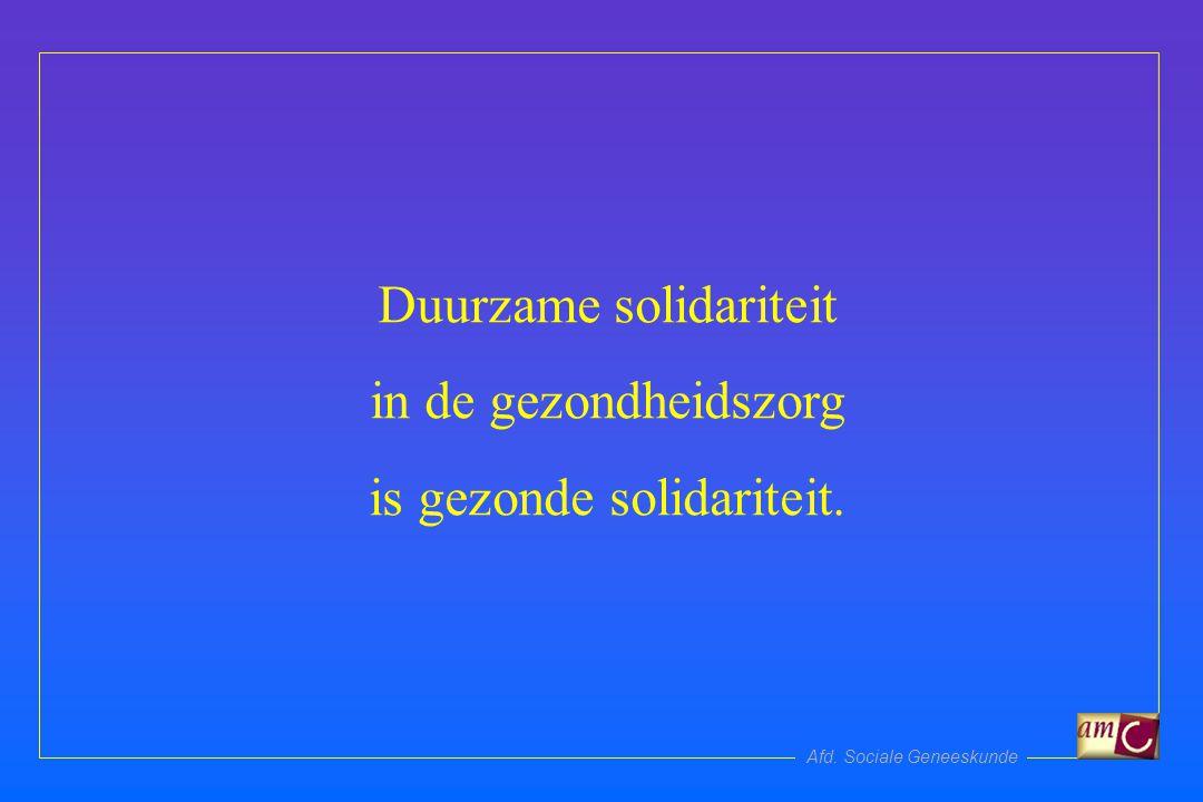 Afd. Sociale Geneeskunde Duurzame solidariteit in de gezondheidszorg is gezonde solidariteit.