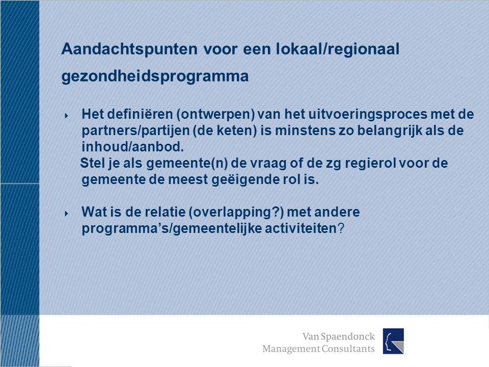 Aandachtspunten voor een lokaal/regionaal gezondheidsprogramma  Het definiëren (ontwerpen) van het uitvoeringsproces met de partners/partijen (de keten) is minstens zo belangrijk als de inhoud/aanbod.