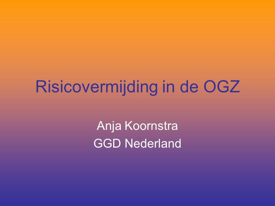 Risicovermijding in de OGZ Anja Koornstra GGD Nederland