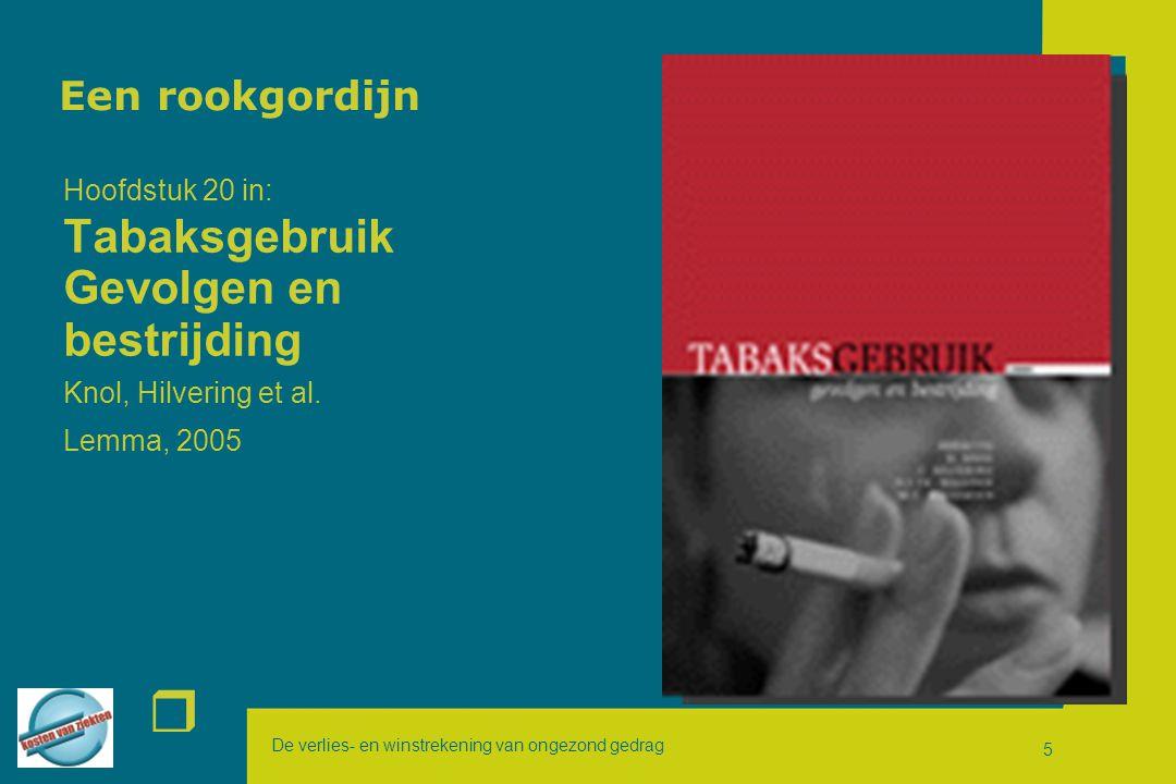 De verlies- en winstrekening van ongezond gedrag r 5 Een rookgordijn Hoofdstuk 20 in: Tabaksgebruik Gevolgen en bestrijding Knol, Hilvering et al. Lem