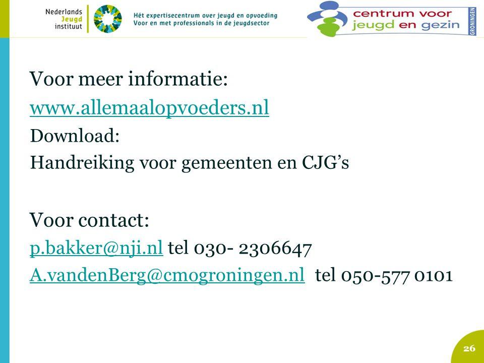 Voor meer informatie: www.allemaalopvoeders.nl Download: Handreiking voor gemeenten en CJG's Voor contact: p.bakker@nji.nlp.bakker@nji.nl tel 030- 2306647 A.vandenBerg@cmogroningen.nlA.vandenBerg@cmogroningen.nl tel 050-577 0101 26