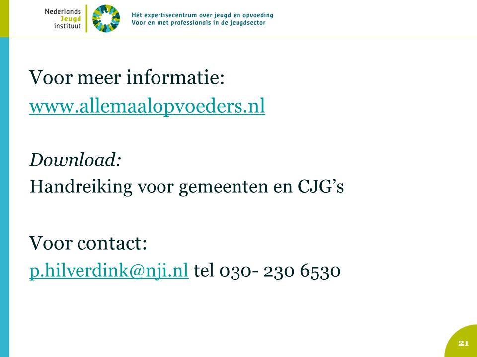 Voor meer informatie: www.allemaalopvoeders.nl Download: Handreiking voor gemeenten en CJG's Voor contact: p.hilverdink@nji.nlp.hilverdink@nji.nl tel 030- 230 6530 21