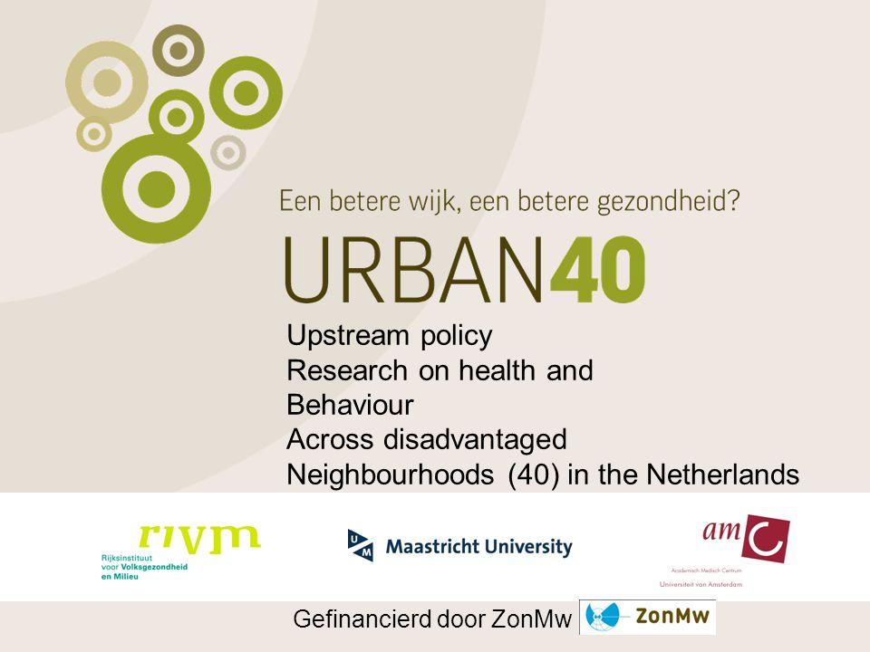 Upstream policy Research on health and Behaviour Across disadvantaged Neighbourhoods (40) in the Netherlands Gefinancierd door ZonMw