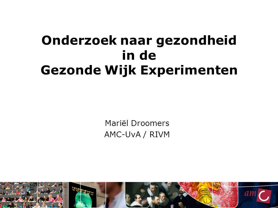 Onderzoek naar gezondheid in de Gezonde Wijk Experimenten Mariël Droomers AMC-UvA / RIVM