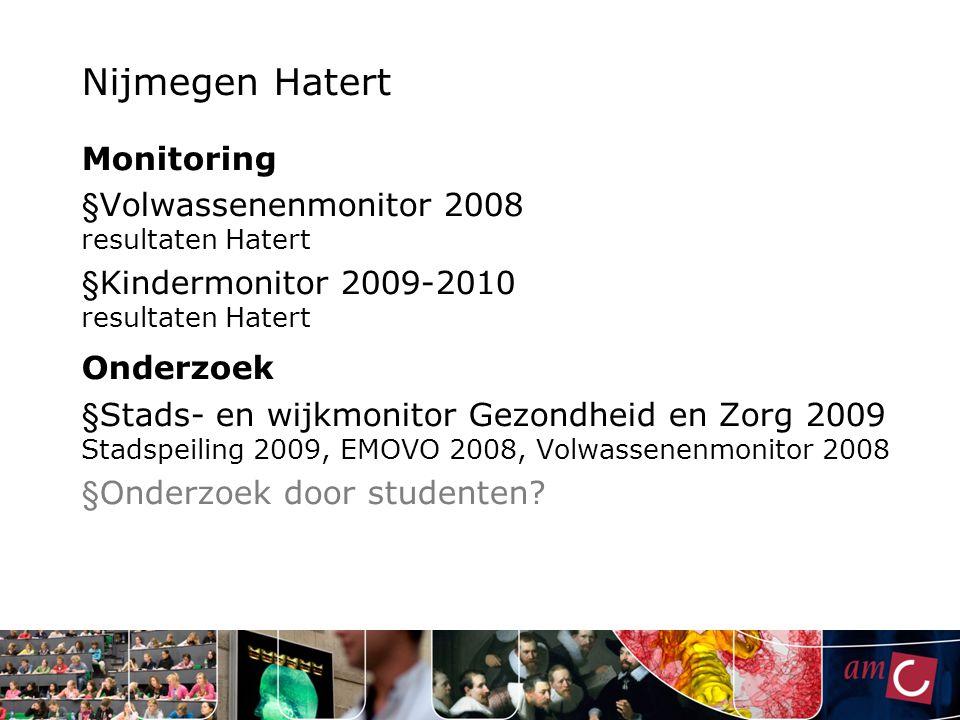 Nijmegen Hatert Monitoring § Volwassenenmonitor 2008 resultaten Hatert § Kindermonitor 2009-2010 resultaten Hatert Onderzoek § Stads- en wijkmonitor G
