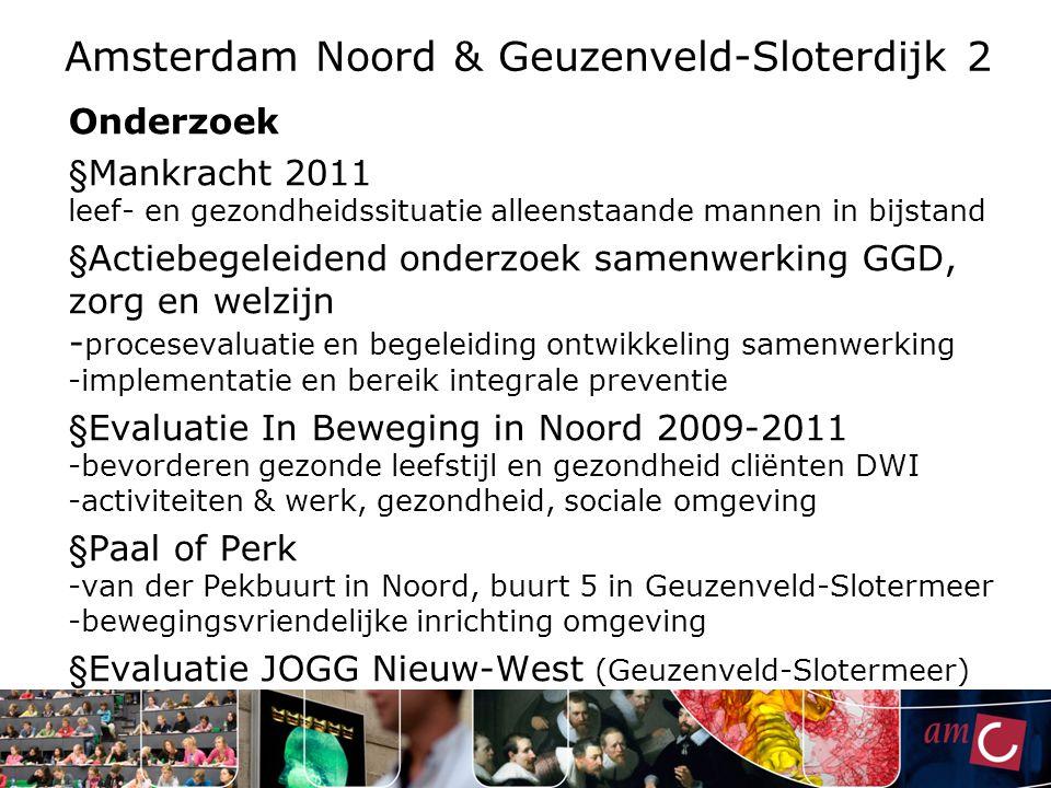 Amsterdam Noord & Geuzenveld-Sloterdijk 2 Onderzoek § Mankracht 2011 leef- en gezondheidssituatie alleenstaande mannen in bijstand § Actiebegeleidend