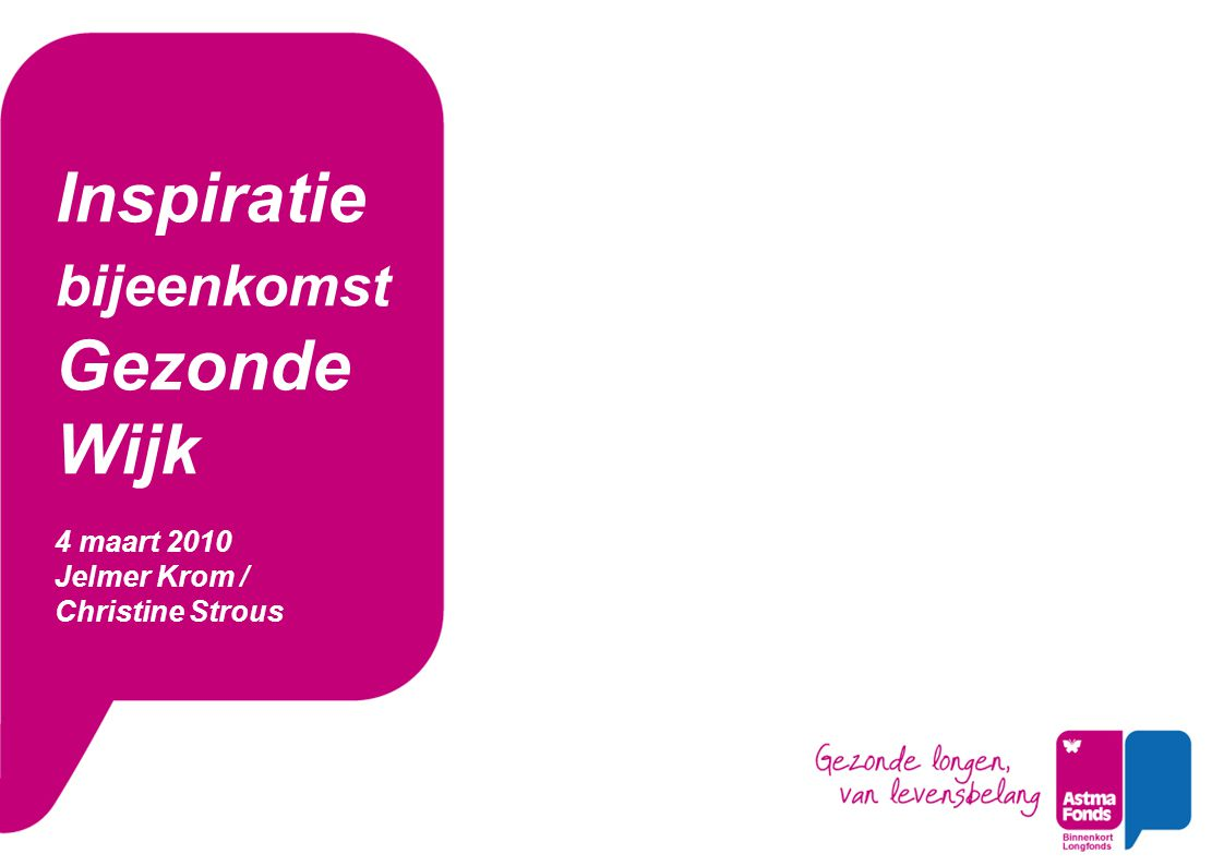 Inspiratie bijeenkomst Gezonde Wijk 4 maart 2010 Jelmer Krom / Christine Strous