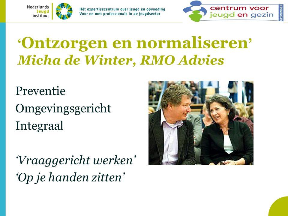' Ontzorgen en normaliseren ' Micha de Winter, RMO Advies Preventie Omgevingsgericht Integraal 'Vraaggericht werken' 'Op je handen zitten'